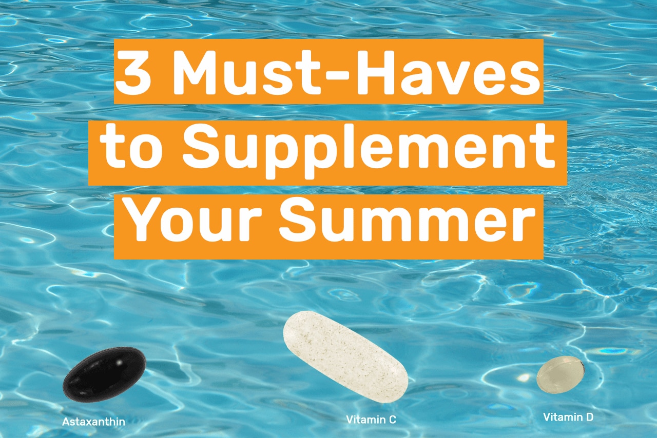 3 Must-Haves to Supplement Your Summer!